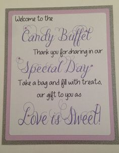 A beautiful welcome sign for your candy buffet!    -8 by 10 inches  - Use in a frame or a mini easel - The back sheet is sliver glitter cardstock.