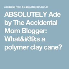 ABSOLUTELY Ade by The Accidental Mom Blogger: What's a polymer clay cane?