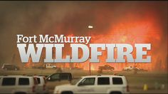 CBC News Edmonton: Fort McMurray wildfire special show, Monday May 9th, ...