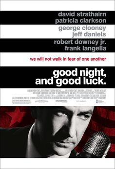 Good Night, and Good Luck. Edward R. Murrow was one of the greatest journalists our country ever had. This movie nails it.