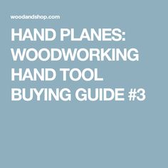 HAND PLANES: WOODWORKING HAND TOOL BUYING GUIDE #3