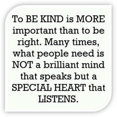 To be kind is more important than to be right. Trudy Ludwig (advocate against bullying)