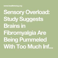 Sensory Overload: Study Suggests Brains in Fibromyalgia Are Being Pummeled With Too Much Information - Health Rising