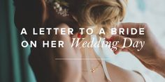 A Letter to a Bride on Her Wedding Day | True Woman Blog | Revive Our Hearts