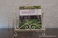 The Magical World of Moss Gardening By Annie Martin ISBN: Published by Timber Press No fairy garden is complete without a carpet of moss. If you have ever admired the serenity of moss, its undulating curves, or the soft, springy texture, which makes moss…