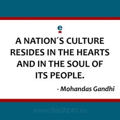 A nation's culture resides in the hearts and in the soul of its people. - Mohandas Gandhi