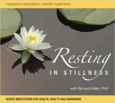 Resting in Stillness: Integrative Restoration - iRest Yoga Nidra: Richard Miller PhD: 9781893099098: Amazon.com: Books