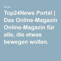 Top24News Portal | Das Online-Magazin für alle, die etwas bewegen wollen.