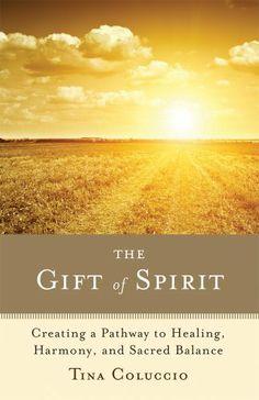 The Gift of #Spirit: Creating a Pathway to #Healing, Harmony, and Sacred Balance by Tina Coluccio. Publisher: Turning Stone Press (January 1, 2012). #turningstonepress #inspirational #spiritual