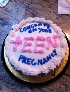 Congratulations on your teen pregnancy!