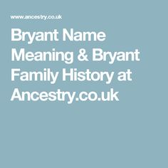 Bryant Name Meaning & Bryant Family History at Ancestry.co.uk