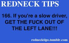 This is NOT redneck this is just common sense and correct driving...I hate these people