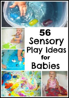 56 sensory play activites for babies.  Great ideas for even the littlest of littles!
