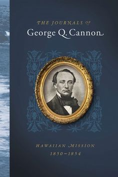 George Q. Cannon was a key figure in one of the great Latter-day Saint missionary stories of the nineteenth century. Lds Books, Lds Mission, Island Nations, Family Genealogy, Guy Names, Family History, Cannon, Book Design, Hawaiian