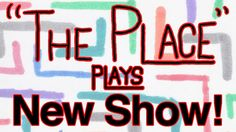 The Place Plays: New Show!