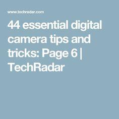 44 essential digital camera tips and tricks: Page 6 | TechRadar
