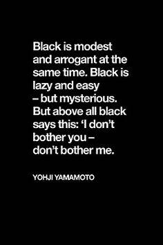 Yohji Yamamoto - why black is my favorite color to wear.