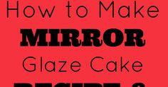 How to Make Mirror Glaze (Shiny) Cakes | FoodGaZm..
