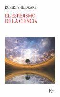 El espejismo de la ciencia / Rupert Sheldrake ; traducción del inglés de Antonio Francisco Rodríguez http://encore.fama.us.es/iii/encore/record/C__Rb2531792?lang=spi