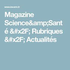 Magazine Science&Santé / Rubriques / Actualités