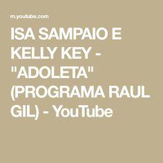 "ISA SAMPAIO E KELLY KEY - ""ADOLETA"" (PROGRAMA RAUL GIL) - YouTube Raul Gil, Youtube, Youtubers, Youtube Movies"