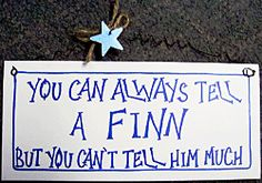 """You can always tell a Finn, but you can't tell him much"" - Finland"