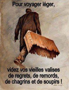 Pour voyager léger, videz vos vieilles valises de regrets, de remords, de chagrins et de soupirs.