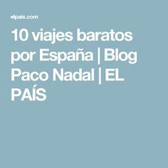 10 viajes baratos por España | Blog Paco Nadal | EL PAÍS