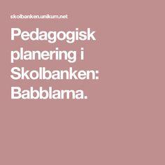 Pedagogisk planering i Skolbanken: Babblarna.