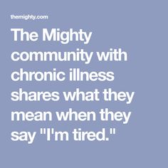 """The Mighty community with chronic illness shares what they mean when they say """"I'm tired."""""""