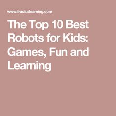 The Top 10 Best Robots for Kids: Games, Fun and Learning