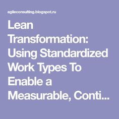 Lean Transformation: Using Standardized Work Types To Enable a Measurable, Continually Improving System of Work