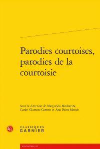 Parodies courtoises, parodies de la courtoisie / Classiques Garnier, 2016 http://bu.univ-angers.fr/rechercher/description?notice=000815555