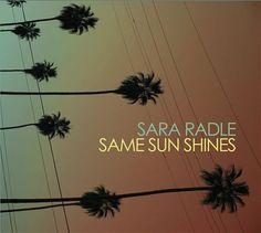SARA RADLE - SAME SUN SHINES