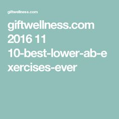 giftwellness.com 2016 11 10-best-lower-ab-exercises-ever