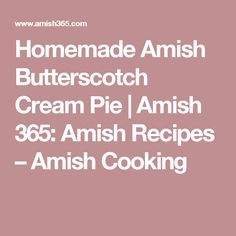 Homemade Amish Butterscotch Cream Pie   Amish 365: Amish Recipes – Amish Cooking