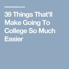 39 Things That'll Make Going To College So Much Easier