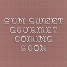 Sun Sweet Gourmet Coming Soon 29th and 6th~ check them out