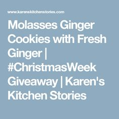 Molasses Ginger Cookies with Fresh Ginger | #ChristmasWeek Giveaway | Karen's Kitchen Stories