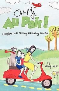 Oh My, Au Pair!: A Complete Guide to Hiring and Hosting an Au Pair (Paperback)