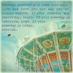 Someday-someone-will-come-into-your-life-and-love-you.jpg 2,002×2,006 pixels