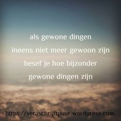 Gewoon bijzonder Good Life Quotes, Sad Quotes, Book Quotes, Great Quotes, Qoutes, Motivational Words, Inspirational Quotes, Cool Words, Wise Words