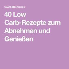 40 Low Carb-Rezepte zum Abnehmen und Genießen