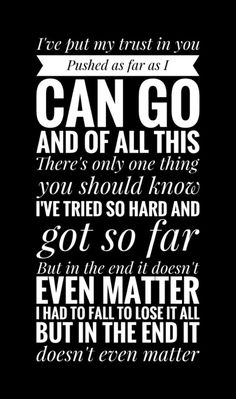 In the end - Linkin Park Song Memes, Song Quotes, True Quotes, Words Quotes, Random Quotes, The End Linkin Park, Linkin Park Chester, Music Love, Music Is Life