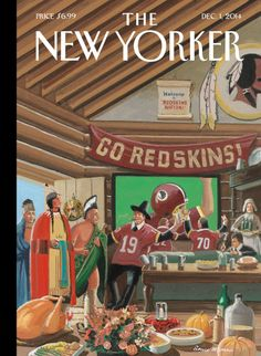 The New Yorker is taking aim at the Washington Redskins' nickname with the magazine's next cover. The cover for the Dec. 1 issue is a cartoon by Bruce McCall, The New Yorker, New Yorker Covers, Now Magazine, Magazine Art, Magazine Covers, Capas New Yorker, Take A Shot, Big Shot, The Daily Show