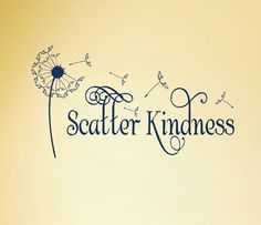 Scatter Kindness Vinyl Wall Decal Dandelion Flower with blowing Seeds sign lettering household words