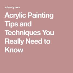 Acrylic Painting Tips and Techniques You Really Need to Know