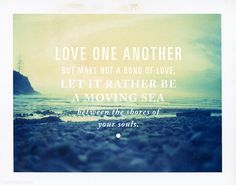 Love One Another love quote peace world life people sea soul unity bond