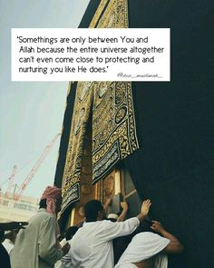 """""""Somethings are only between You and Allah because the entire universe altogether can't even come close to protecting and nurturing you like He does."""""""
