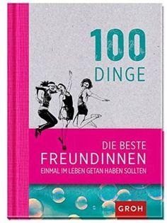 100 Dinge, die beste Freundinnen getan haben sollten